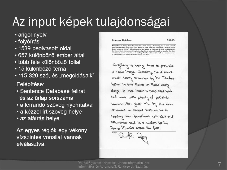 A felismerés lépései 8 • a dokumentum binarizálása • a dokumentum elforgatása • a kézzel írt rész behatárolása • a sorok kinyerése • a sorok normalizálása • a jellemzők kinyerése • a jellemzők feldolgozása Óbudai Egyetem - Neumann János Informatikai Kar Informatikai és Automalizált Rendszerek Szakirány