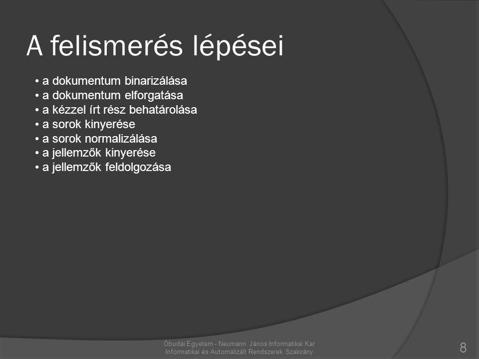 Binarizálás 9 OtsuIsodata Eredeti Óbudai Egyetem - Neumann János Informatikai Kar Informatikai és Automalizált Rendszerek Szakirány • a globális küszöbölések szkennelt képek esetén megfelelőek lehetnek, a homogén háttér miatt