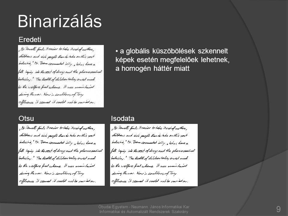 Binarizálás 9 OtsuIsodata Eredeti Óbudai Egyetem - Neumann János Informatikai Kar Informatikai és Automalizált Rendszerek Szakirány • a globális küszö