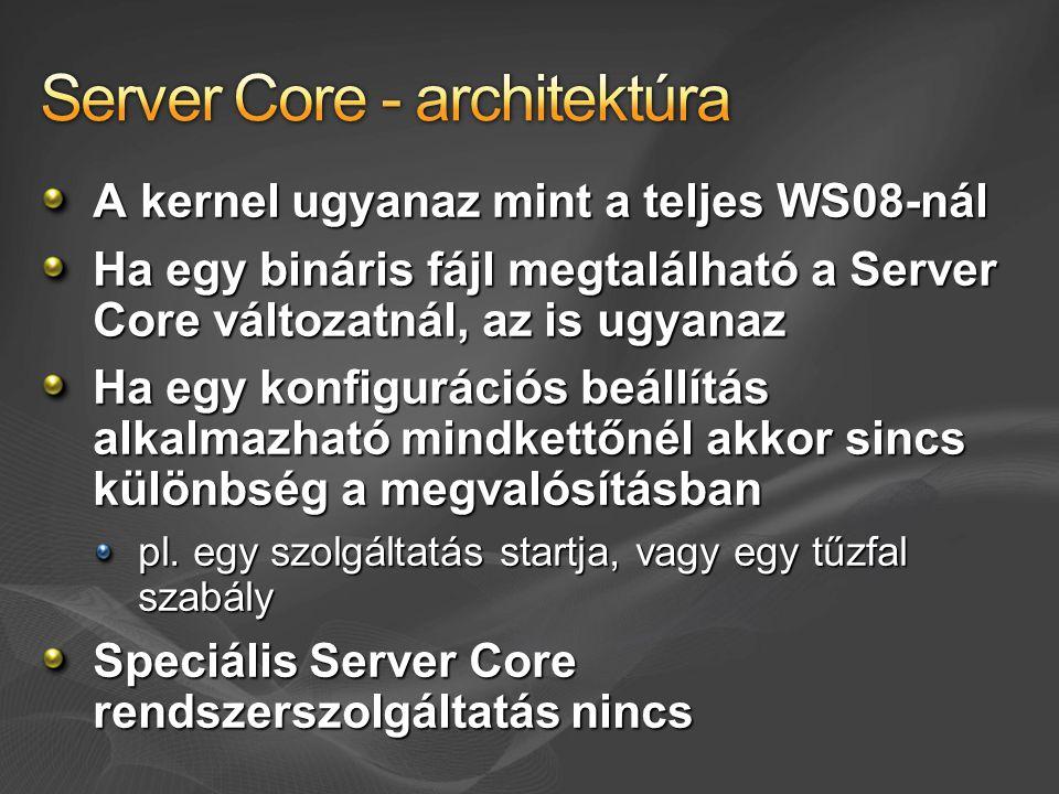 A kernel ugyanaz mint a teljes WS08-nál Ha egy bináris fájl megtalálható a Server Core változatnál, az is ugyanaz Ha egy konfigurációs beállítás alkalmazható mindkettőnél akkor sincs különbség a megvalósításban pl.