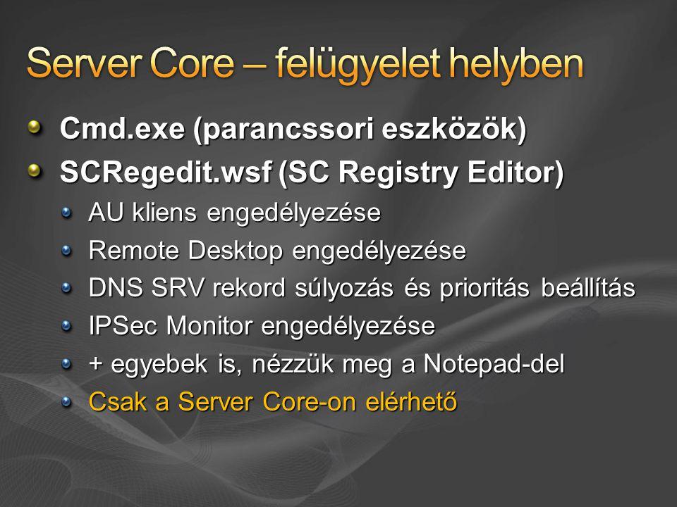 Cmd.exe (parancssori eszközök) SCRegedit.wsf (SC Registry Editor) AU kliens engedélyezése Remote Desktop engedélyezése DNS SRV rekord súlyozás és prioritás beállítás IPSec Monitor engedélyezése + egyebek is, nézzük meg a Notepad-del Csak a Server Core-on elérhető