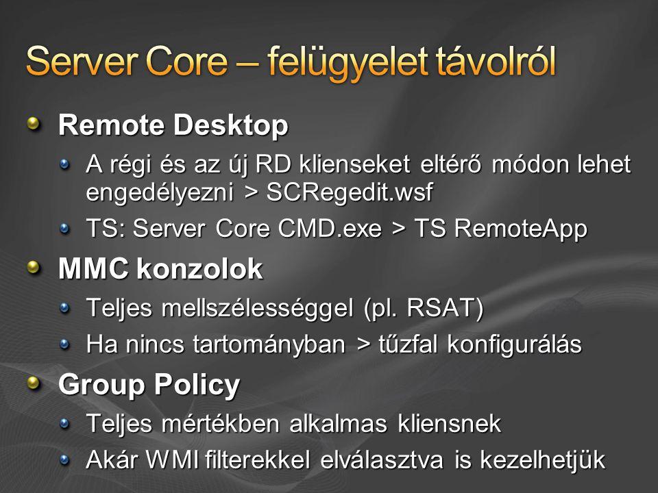 Remote Desktop A régi és az új RD klienseket eltérő módon lehet engedélyezni > SCRegedit.wsf TS: Server Core CMD.exe > TS RemoteApp MMC konzolok Teljes mellszélességgel (pl.