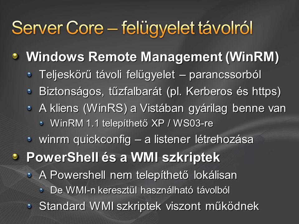 Windows Remote Management (WinRM) Teljeskörű távoli felügyelet – parancssorból Biztonságos, tűzfalbarát (pl.