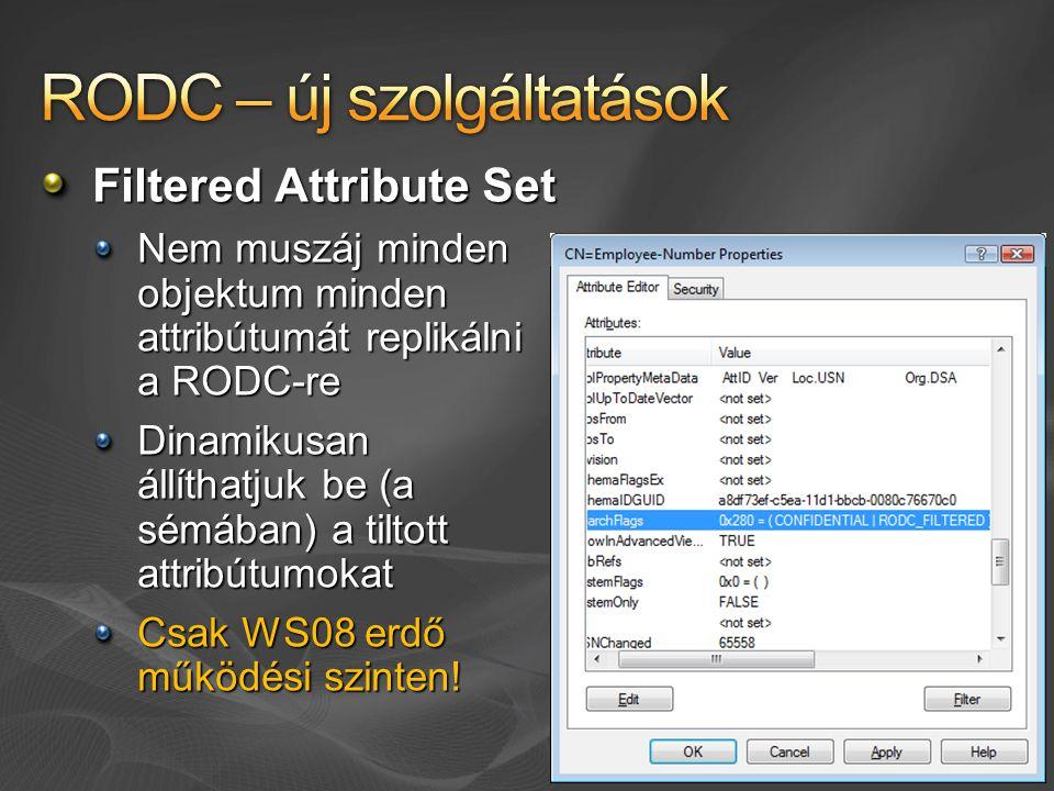 Filtered Attribute Set Nem muszáj minden objektum minden attribútumát replikálni a RODC-re Dinamikusan állíthatjuk be (a sémában) a tiltott attribútumokat Csak WS08 erdő működési szinten!