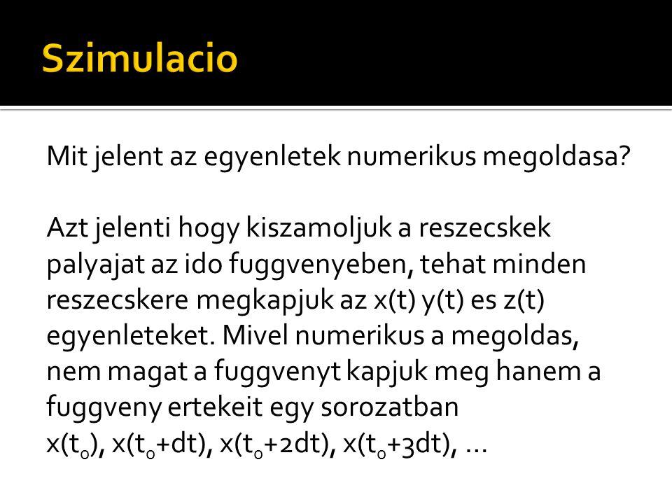 Mit jelent az egyenletek numerikus megoldasa? Azt jelenti hogy kiszamoljuk a reszecskek palyajat az ido fuggvenyeben, tehat minden reszecskere megkapj