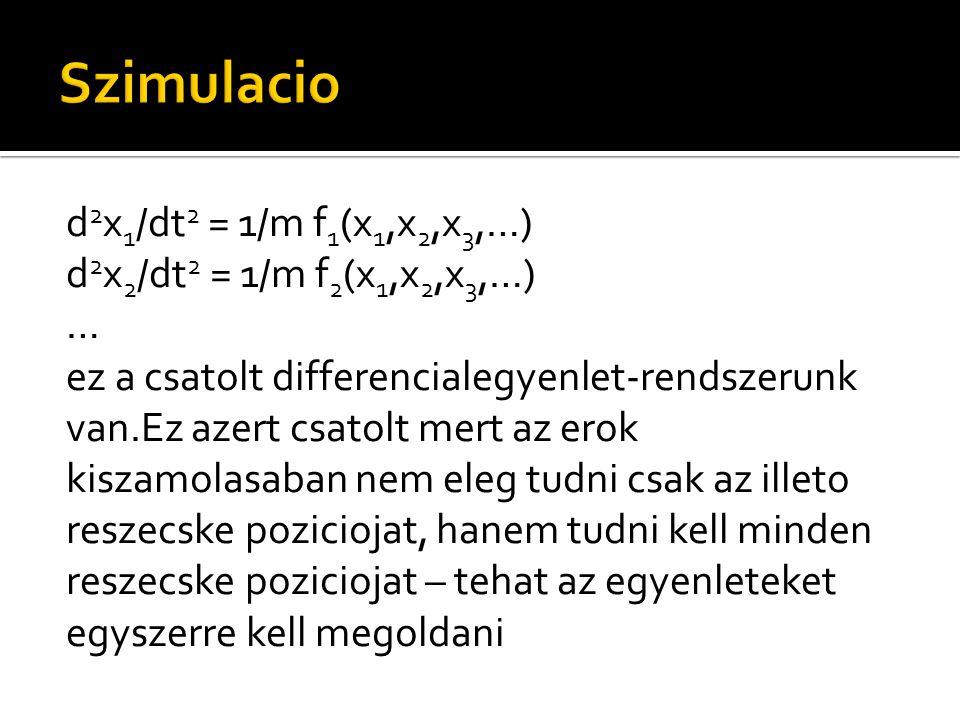 d 2 x 1 /dt 2 = 1/m f 1 (x 1,x 2,x 3,…) d 2 x 2 /dt 2 = 1/m f 2 (x 1,x 2,x 3,…) … ez a csatolt differencialegyenlet-rendszerunk van.Ez azert csatolt m