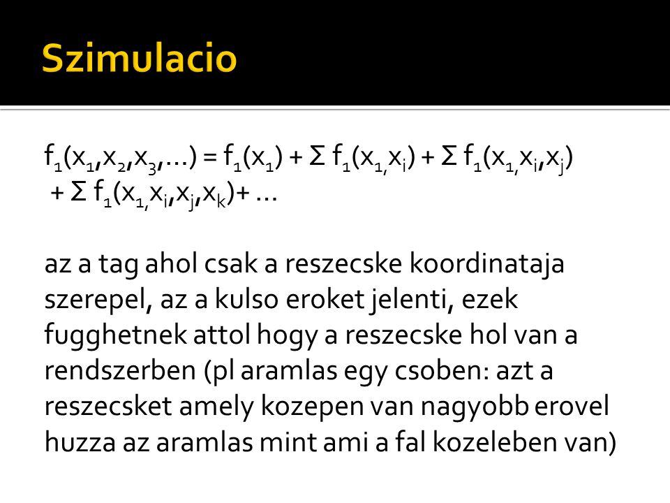 f 1 (x 1,x 2,x 3,…) = f 1 (x 1 ) + Σ f 1 (x 1, x i ) + Σ f 1 (x 1, x i,x j ) + Σ f 1 (x 1, x i,x j,x k )+ … az a tag ahol csak a reszecske koordinataj