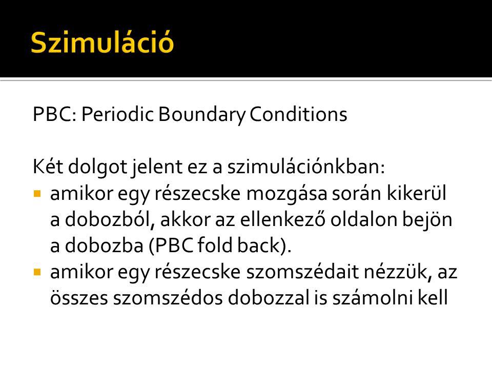 PBC: Periodic Boundary Conditions Két dolgot jelent ez a szimulációnkban:  amikor egy részecske mozgása során kikerül a dobozból, akkor az ellenkező