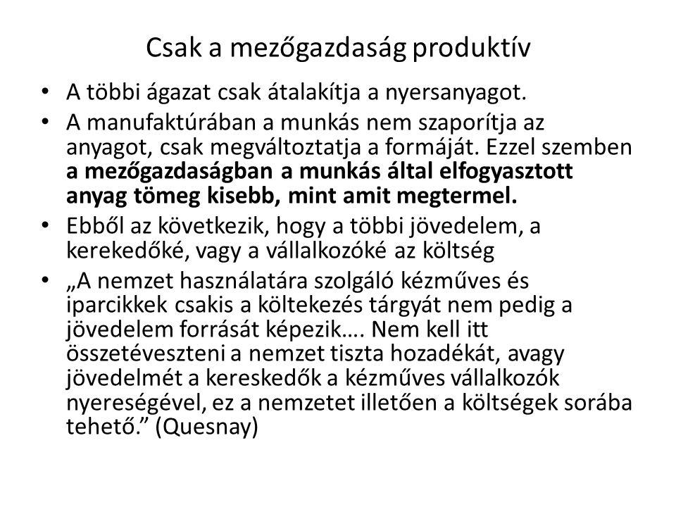 Csak a mezőgazdaság produktív • A többi ágazat csak átalakítja a nyersanyagot. • A manufaktúrában a munkás nem szaporítja az anyagot, csak megváltozta
