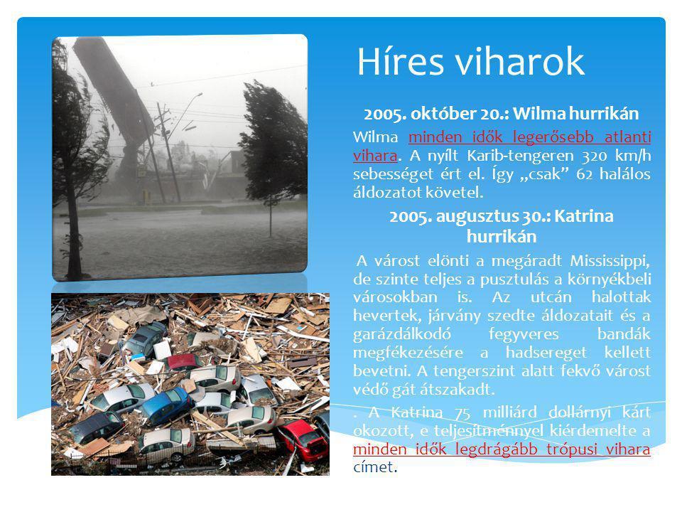Híres viharok 2005.október 20.: Wilma hurrikán Wilma minden idők legerősebb atlanti vihara.