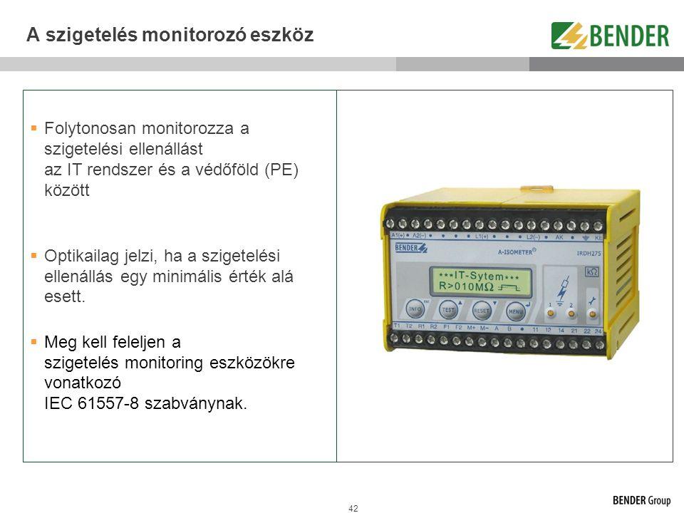 42 A szigetelés monitorozó eszköz  Folytonosan monitorozza a szigetelési ellenállást az IT rendszer és a védőföld (PE) között  Optikailag jelzi, ha