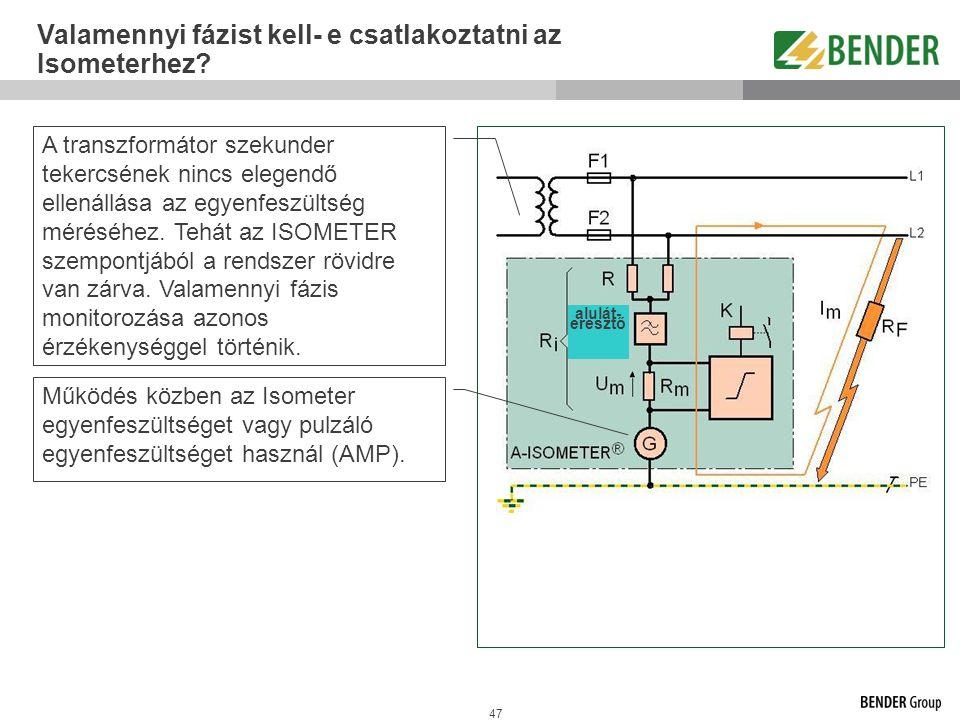47 Valamennyi fázist kell- e csatlakoztatni az Isometerhez? A transzformátor szekunder tekercsének nincs elegendő ellenállása az egyenfeszültség mérés