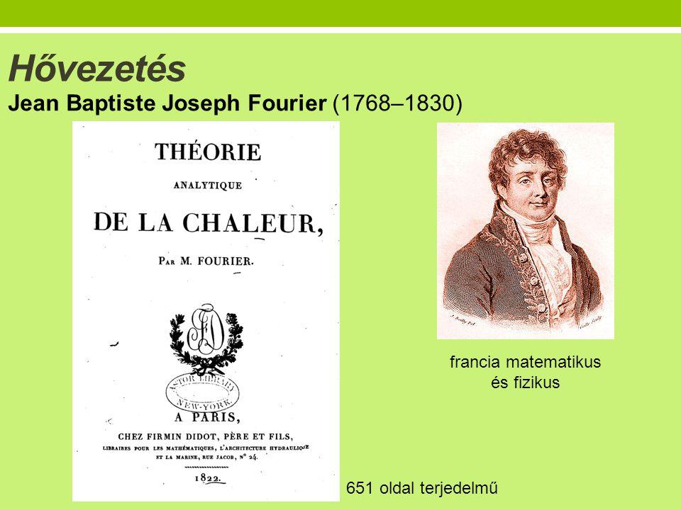 Hővezetés Jean Baptiste Joseph Fourier (1768–1830) 651 oldal terjedelmű francia matematikus és fizikus