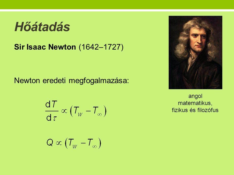 Hőátadás Sir Isaac Newton (1642–1727) Newton eredeti megfogalmazása: angol matematikus, fizikus és filozófus