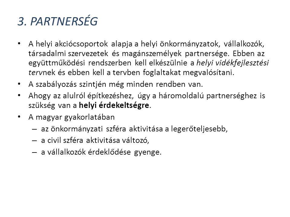 3. PARTNERSÉG • A helyi akciócsoportok alapja a helyi önkormányzatok, vállalkozók, társadalmi szervezetek és magánszemélyek partnersége. Ebben az együ