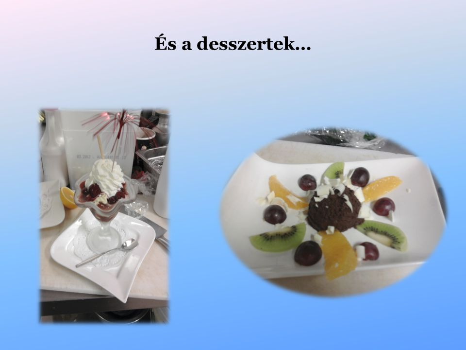 És a desszertek…