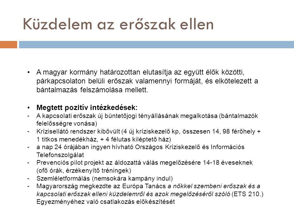 Küzdelem az erőszak ellen •A magyar kormány határozottan elutasítja az együtt élők közötti, párkapcsolaton belüli erőszak valamennyi formáját, és elkö