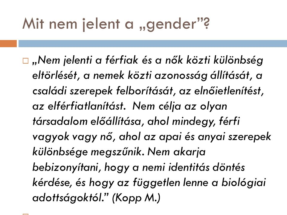 """Mit nem jelent a """"gender""""?  """"Nem jelenti a férfiak és a nők közti különbség eltörlését, a nemek közti azonosság állítását, a családi szerepek felborí"""