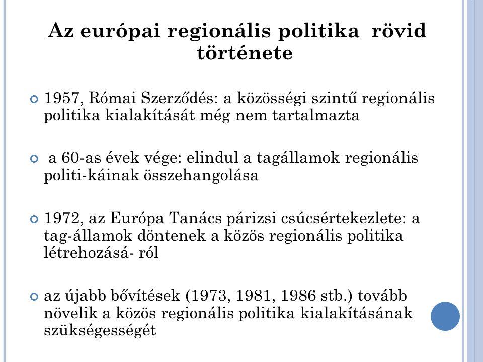 1987, Egységes Európai Okmány: hivatalosan is közösségi szintre emeli a regionális politikát 1988: a regionális politika átfogó reformja (pl.: NUTS- rendszer bevezetése) 1989: a Strukturális Alapok létrehozása 1993: Maastrichti Szerződés – a Kohéziós Alap létrehozása 1997: Agenda 2000 – a regionális politika újabb reformja a keleti bővítés tükrében 2004, 2007: az EU keleti bővítése