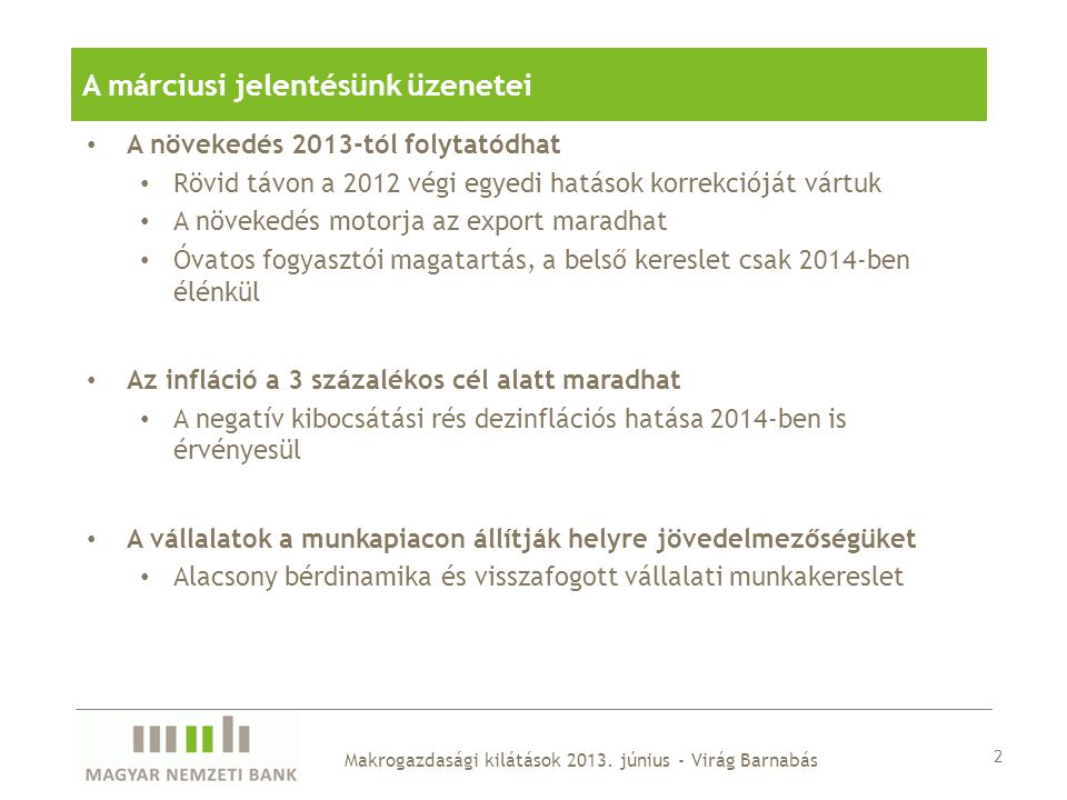 Új intézkedések hatása a fogyasztói árszintre: • Cigaretta kiskereskedelmi árrésének növelése (~0,6%) • Pénzügyi tranzakciós illeték emelése (+0,2-0,3%) 33 Makrogazdasági kilátások 2013.