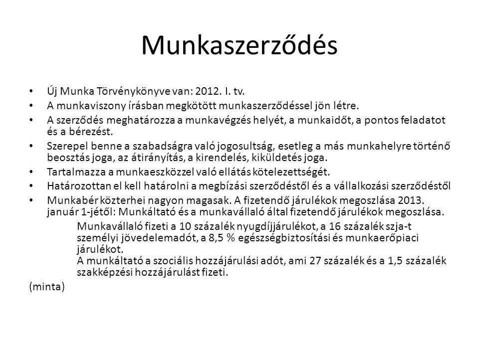 Munkaszerződés • Új Munka Törvénykönyve van: 2012. I. tv. • A munkaviszony írásban megkötött munkaszerződéssel jön létre. • A szerződés meghatározza a