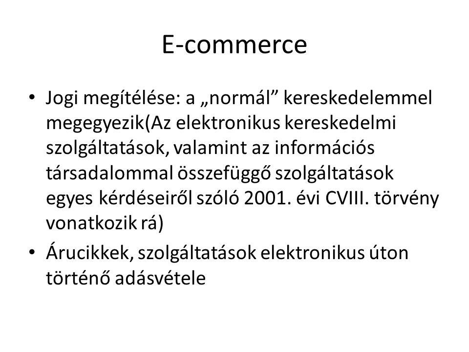 """E-commerce • Jogi megítélése: a """"normál"""" kereskedelemmel megegyezik(Az elektronikus kereskedelmi szolgáltatások, valamint az információs társadalommal"""