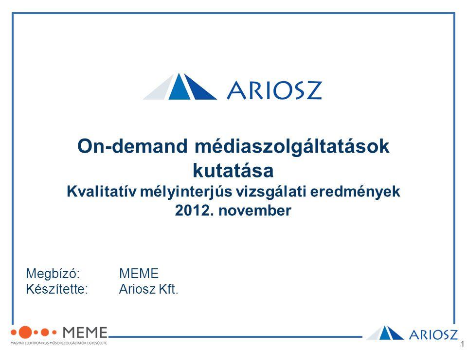 1 On-demand médiaszolgáltatások kutatása Kvalitatív mélyinterjús vizsgálati eredmények 2012. november Megbízó: MEME Készítette:Ariosz Kft.
