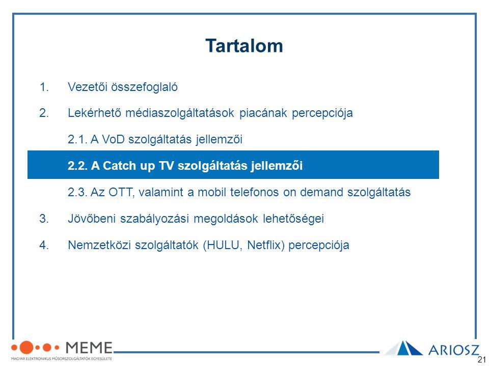 21 Tartalom 1.Vezetői összefoglaló 2.Lekérhető médiaszolgáltatások piacának percepciója 2.1. A VoD szolgáltatás jellemzői 2.2. A Catch up TV szolgálta