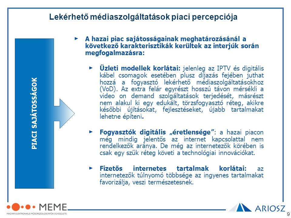9 Lekérhető médiaszolgáltatások piaci percepciója A hazai piac sajátosságainak meghatározásánál a következő karakterisztikák kerültek az interjúk sorá