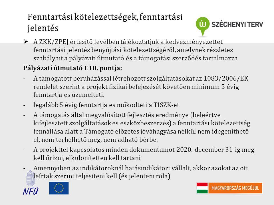 Fenntartási kötelezettségek, fenntartási jelentés  A ZKK/ZPEJ értesítő levélben tájékoztatjuk a kedvezményezettet fenntartási jelentés benyújtási kötelezettségéről, amelynek részletes szabályait a pályázati útmutató és a támogatási szerződés tartalmazza Pályázati útmutató C10.