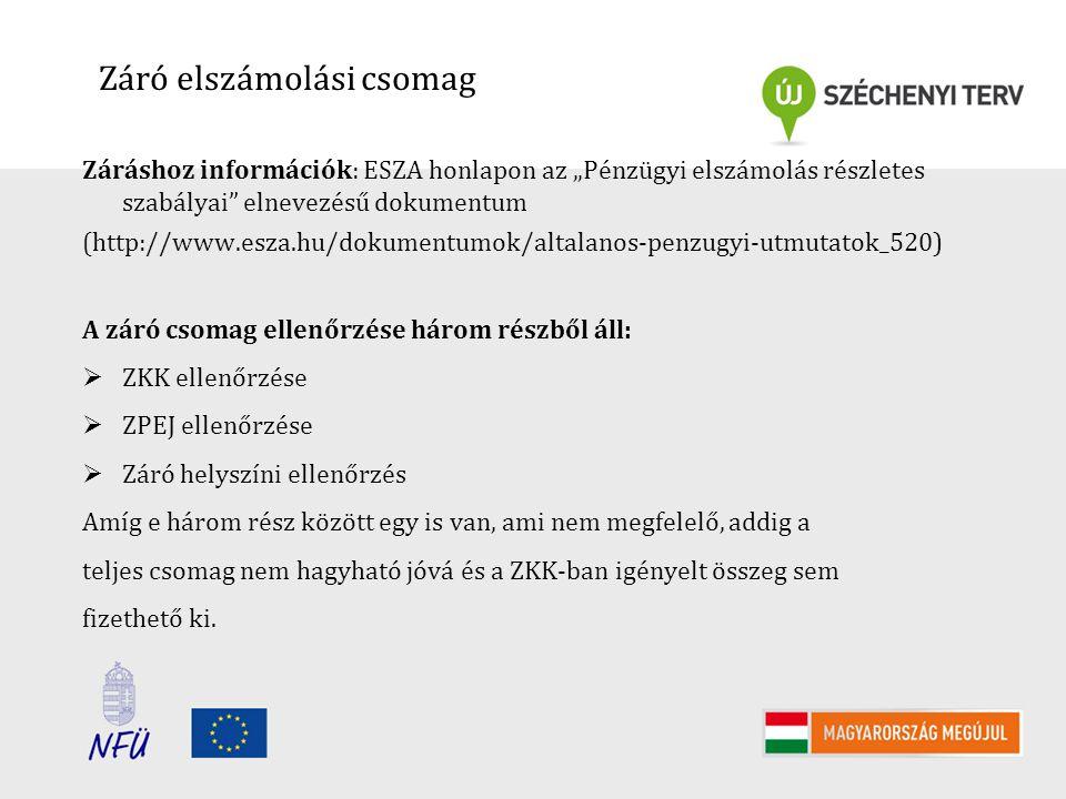 """Záró elszámolási csomag Záráshoz információk: ESZA honlapon az """"Pénzügyi elszámolás részletes szabályai elnevezésű dokumentum (http://www.esza.hu/dokumentumok/altalanos-penzugyi-utmutatok_520) A záró csomag ellenőrzése három részből áll:  ZKK ellenőrzése  ZPEJ ellenőrzése  Záró helyszíni ellenőrzés Amíg e három rész között egy is van, ami nem megfelelő, addig a teljes csomag nem hagyható jóvá és a ZKK-ban igényelt összeg sem fizethető ki."""