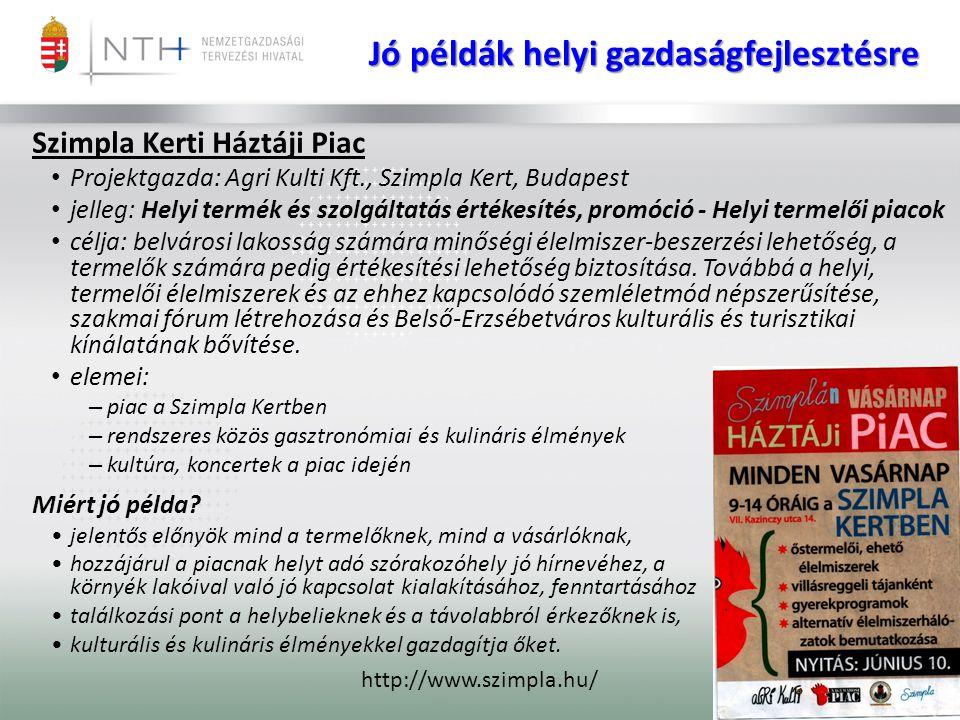 Jó példák helyi gazdaságfejlesztésre Szimpla Kerti Háztáji Piac • Projektgazda: Agri Kulti Kft., Szimpla Kert, Budapest • jelleg: Helyi termék és szol
