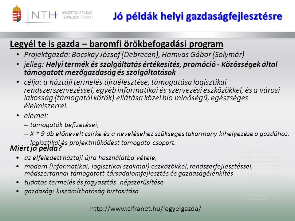 Jó példák helyi gazdaságfejlesztésre Legyél te is gazda – baromfi örökbefogadási program • Projektgazda: Bocskay József (Debrecen), Hamvas Gábor (Soly