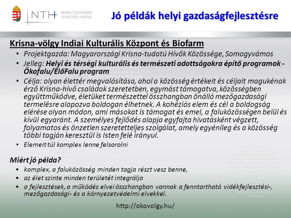 Jó példák helyi gazdaságfejlesztésre Krisna-völgy Indiai Kulturális Központ és Biofarm • Projektgazda: Magyarországi Krisna-tudatú Hívők Közössége, So