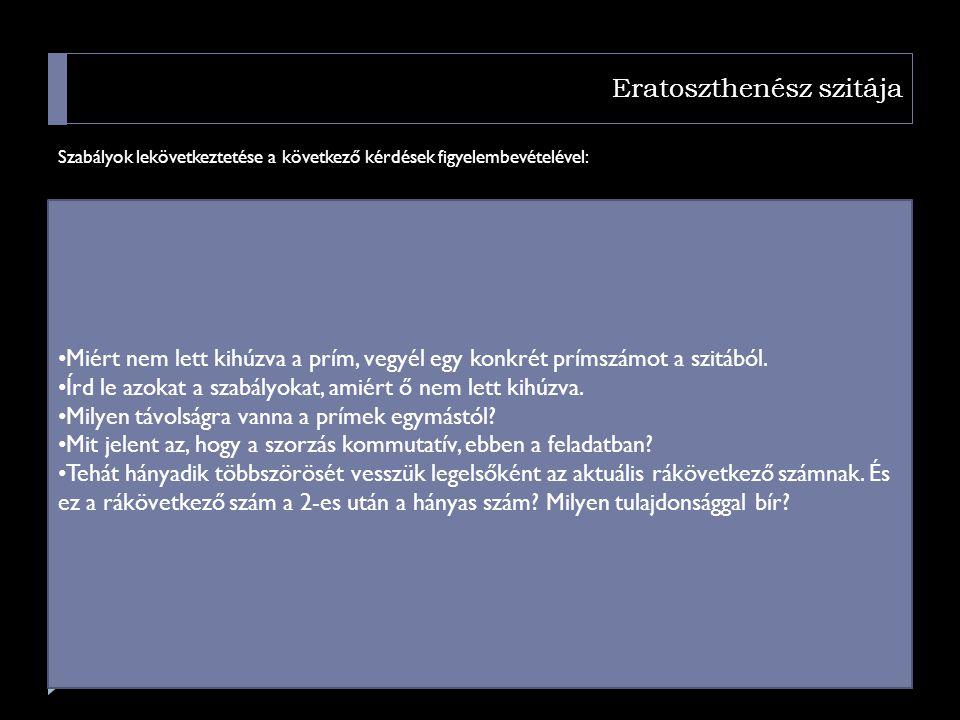 Eratoszthenész szitája Szabályok lekövetkeztetése a következő kérdések figyelembevételével: • Miért nem lett kihúzva a prím, vegyél egy konkrét prímsz