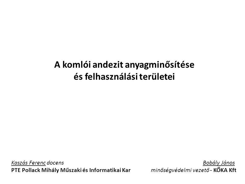A komlói andezit anyagminősítése és felhasználási területei Kaszás Ferenc docens PTE Pollack Mihály Műszaki és Informatikai Kar Bobály János minőségvé