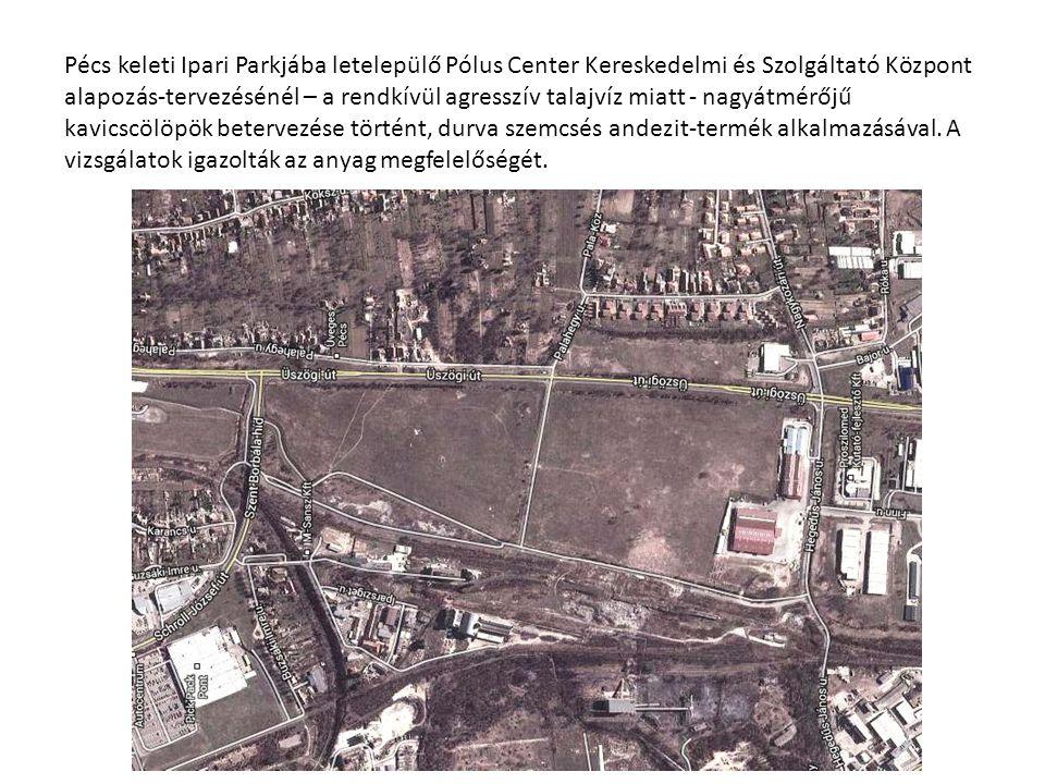 Pécs keleti Ipari Parkjába letelepülő Pólus Center Kereskedelmi és Szolgáltató Központ alapozás-tervezésénél – a rendkívül agresszív talajvíz miatt -