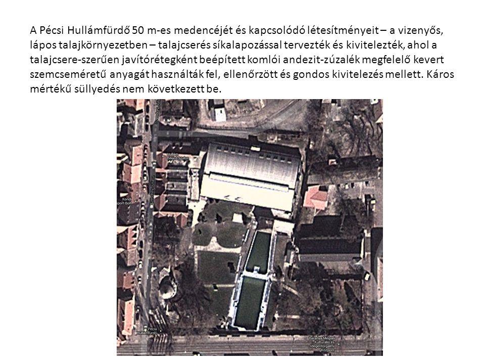 A Pécsi Hullámfürdő 50 m-es medencéjét és kapcsolódó létesítményeit – a vizenyős, lápos talajkörnyezetben – talajcserés síkalapozással tervezték és ki