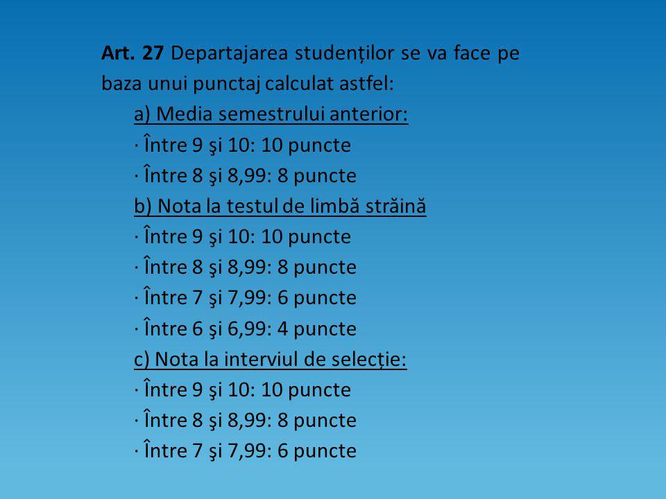Art. 27 Departajarea studenților se va face pe baza unui punctaj calculat astfel: a) Media semestrului anterior: · Între 9 şi 10: 10 puncte · Între 8