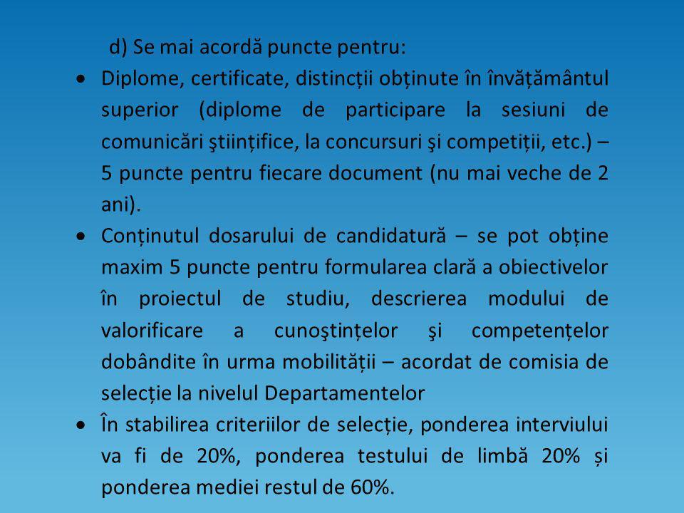 d) Se mai acordă puncte pentru:  Diplome, certificate, distincții obținute în învățământul superior (diplome de participare la sesiuni de comunicări ştiințifice, la concursuri şi competiții, etc.) – 5 puncte pentru fiecare document (nu mai veche de 2 ani).
