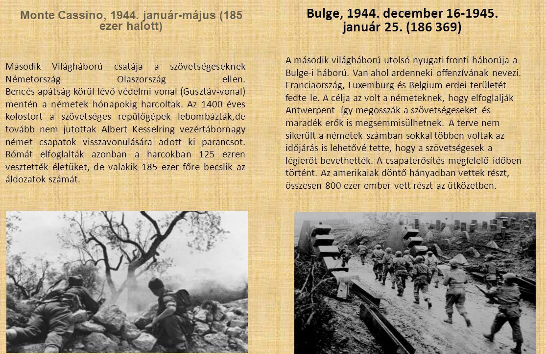 Monte Cassino, 1944. január-május (185 ezer halott) Bulge, 1944. december 16-1945. január 25. (186 369) Második Világháború csatája a szövetségeseknek