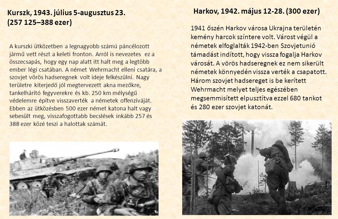 Kurszk, 1943. július 5-augusztus 23. (257 125–388 ezer) Harkov, 1942. május 12-28. (300 ezer) A kurszki ütközetben a legnagyobb számú páncélozott járm