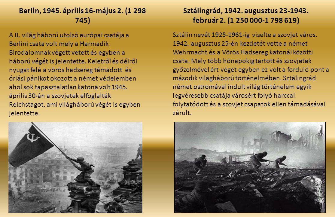 Berlin, 1945. április 16-május 2. (1 298 745) Sztálingrád, 1942. augusztus 23-1943. február 2. (1 250 000-1 798 619) A II. világ háború utolsó európai