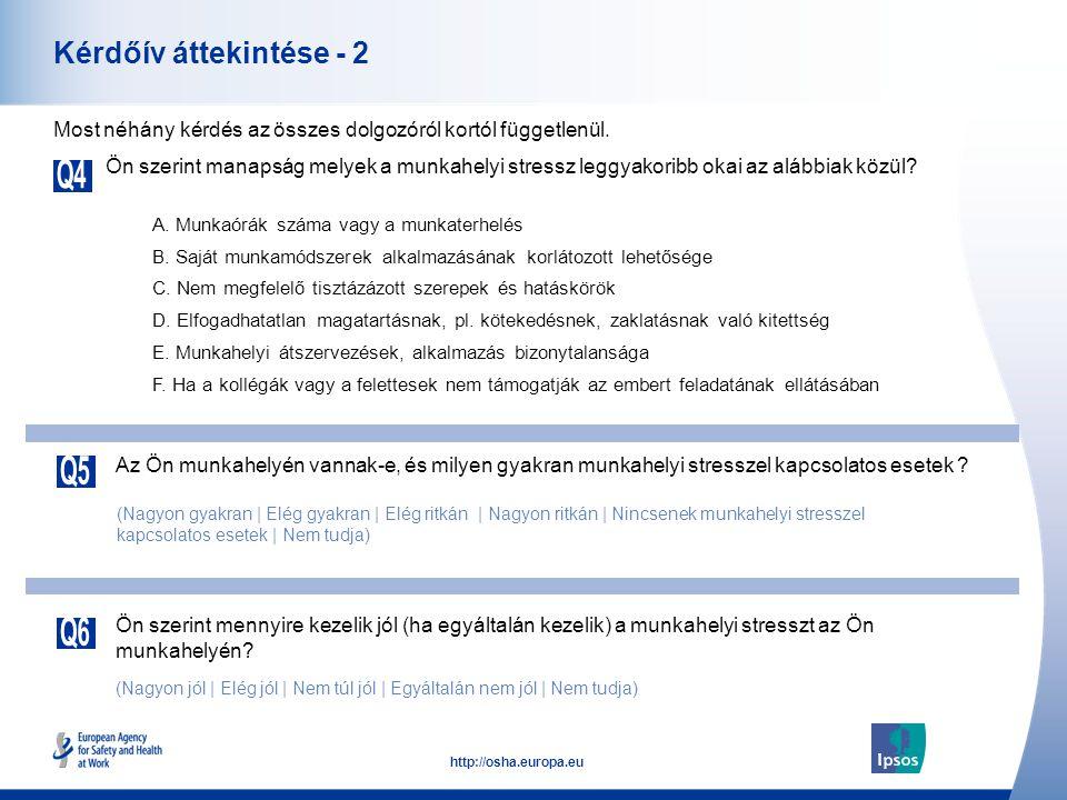 5 http://osha.europa.eu Kérdőív áttekintése - 2 Ön szerint manapság melyek a munkahelyi stressz leggyakoribb okai az alábbiak közül? Most néhány kérdé
