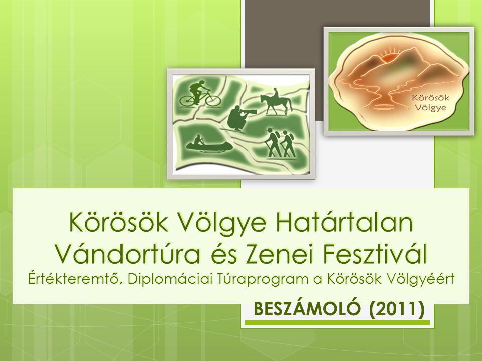 Körösök Völgye Határtalan Vándortúra és Zenei Fesztivál Értékteremtő, Diplomáciai Túraprogram a Körösök Völgyéért BESZÁMOLÓ (2011)
