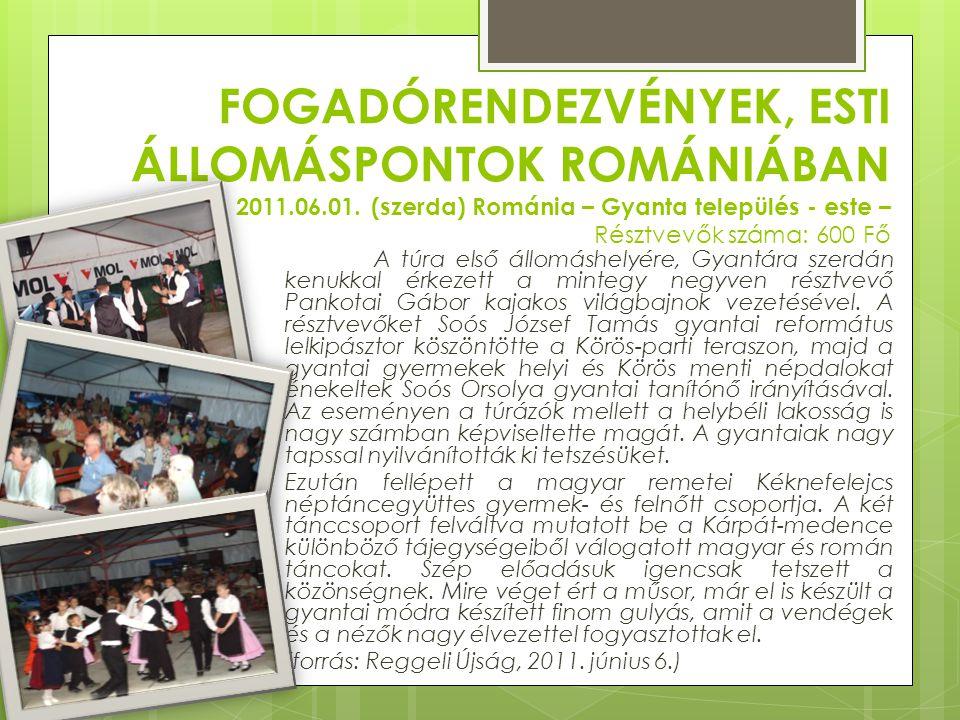 FOGADÓRENDEZVÉNYEK, ESTI ÁLLOMÁSPONTOK ROMÁNIÁBAN 2011.06.01. (szerda) Románia – Gyanta település - este – Résztvevők száma: 600 Fő A túra első állomá