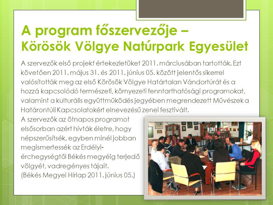 A program főszervezője – Körösök Völgye Natúrpark Egyesület A szervezők első projekt értekezletüket 2011. márciusában tartották. Ezt követően 2011. má