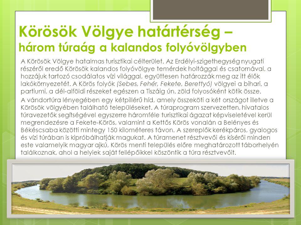 Körösök Völgye határtérség – három túraág a kalandos folyóvölgyben A Körösök Völgye hatalmas turisztikai célterület. Az Erdélyi-szigethegység nyugati