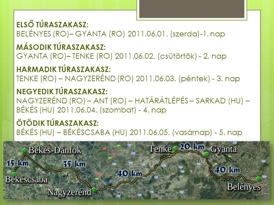 ELSŐ TÚRASZAKASZ: BELÉNYES (RO)– GYANTA (RO) 2011.06.01. (szerda)-1. nap MÁSODIK TÚRASZAKASZ: GYANTA (RO)– TENKE (RO) 2011.06.02. (csütörtök) - 2. nap