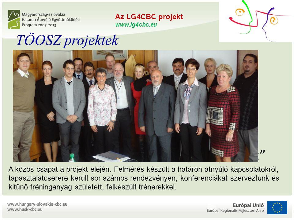 """Az LG4CBC projekt www.lg4cbc.eu L OCAL G OVERNMENTS FOR C ROSS B ORDER C OOPERATION ZMOS és TÖOSZ összefogás a határon átnyúló együttműködésért """"Önkormányzati kapacitásépítés projekt HUSK/1101/1.5.1/0176 Az LG4CBC projekt www.lg4cbc.eu L OCAL G OVERNMENTS FOR C ROSS B ORDER C OOPERATION ZMOS és TÖOSZ összefogás a határon átnyúló együttműködésért """"Önkormányzati kapacitásépítés projekt TÖOSZ projektek A közös csapat a projekt elején."""